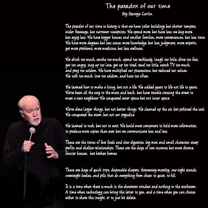 paradoxes of george carlin Articles mar 27 0  yet one of life's sharpest paradoxes is that your brightest future hinges on your ability to pay attention to the  george carlin's.