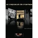 """No Crepúsculo da Incerteza"""
